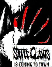 Santa Claws Is Coming To Town ebook by Calvin A. L. Miller II