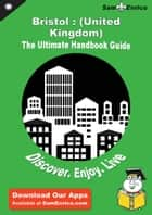 Ultimate Handbook Guide to Bristol : (United Kingdom) Travel Guide ebook by Rayford Linebaugh