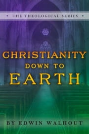 Christianity Down To Earth ebook by Edwin Walhout
