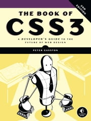 The Book of CSS3, 2nd Edition - A Developer's Guide to the Future of Web Design ebook by Peter Gasston