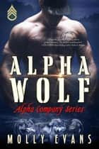 Alpha Wolf - Alpha Company Series, #1 ebook by Molly Evans