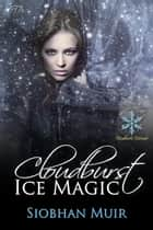 Cloudburst Ice Magic ebook by Siobhan Muir