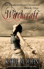 Witchcraft - The Meadowsweet Chronicles, #1 ebook by Katie M John