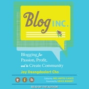 Blog, Inc. - Blogging for Passion, Profit, and to Create Community audiobook by Joy Deangdeelert Cho