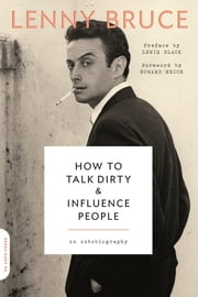 How to Talk Dirty and Influence People - An Autobiography ebook by Lenny Bruce,Lewis Black,Howard Reich