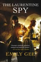 The Laurentine Spy ebook by Emily Gee