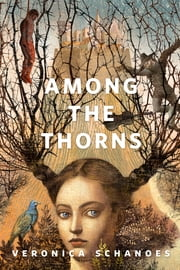 Among the Thorns - A Tor.Com Original ebook by Veronica Schanoes
