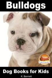 Bulldogs: Dog Books for Kids ebook by Lisa Barry