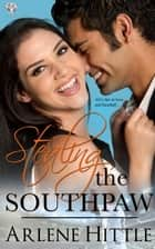 Stealing the Southpaw - All's Fair in Love & Baseball, #5 ebook by Arlene Hittle