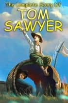 The Complete Story Of Tom Sawyer ebook by Mark Twain