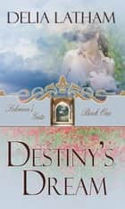 Destiny's Dream ebook by Delia Latham