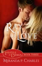 Ray of Love - Lifestyle by Design, #3 ekitaplar by Miranda P. Charles