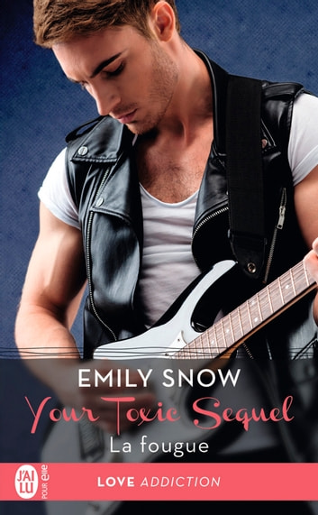Your Toxic Sequel (Tome 3) - La fougue eBook by Emily Snow