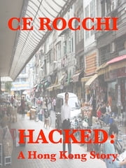 Hacked: A Hong Kong Story ebook by CE Rocchi