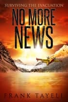 No More News - Surviving the Evacuation ebook by Frank Tayell