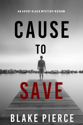 Cause to Save (An Avery Black Mystery—Book 5) ebook by Blake Pierce