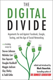 The Digital Divide - Arguments for and Against Facebook, Google, Texting, and the Age of Social Netwo rking ebook by Mark Bauerlein