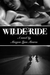 Wilde Ride (The Ride Series #1) ebook by Maegan Lynn Moores