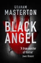 Black Angel - nightmarish horror from a true master ebook by Graham Masterton