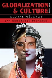 Globalization and Culture - Global Mélange ebook by Jan Nederveen Pieterse, Mellichamp Professor of Global Studies and Sociology