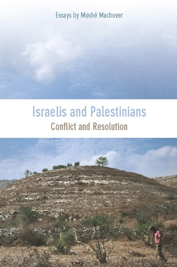 Israelis and Palestinians - Conflict and Resolution ebook by Moshé Machover