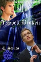 A Spell Broken ebook by Tessa Stokes