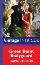 Green Beret Bodyguard (Mills & Boon Intrigue) (Brothers in Arms, Book 4) ebook by Carol Ericson