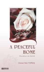 A Peaceful Home Paradise on Earth ebook by Osman Nuri Topbas