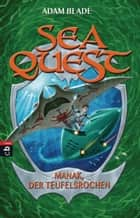 Sea Quest - Manak, der Teufelsrochen - Band 3 ebook by Adam Blade, Christine Gallus