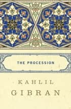 The Procession ebook by Kahlil Gibran, George Kheirallah