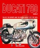 The Ducati 750 Bible - Covers the 750 GT, 750 Sport and 750 Super Sport 1971 to 1978 ebook by Ian Falloon