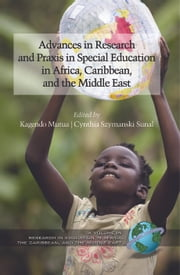 Advances in Special Education Research and Praxis in Selected Countries of Africa, Caribbean and the Middle East ebook by Kagendo Mutua,Cynthia Szymanski Sunal