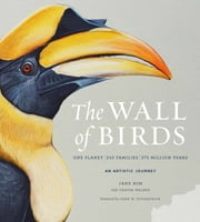 The Wall of Birds - One Planet, 243 Families, 375 Million Years ebook by Jane Kim, Thayer Walker