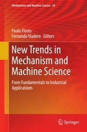 New Trends in Mechanism and Machine Science - From Fundamentals to Industrial Applications ebook by Paulo Flores,Fernando Viadero