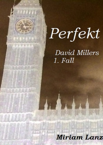 Perfekt - David Millers 1. Fall ebook by Miriam Lanz
