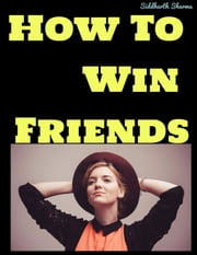 How To Win Friends ebook by Siddharth Sharma