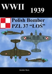 "WWII 1939 Polish Bomber PZL 37 ""LOS"" ebook by Jaroslaw Skora"