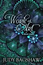 A Work of Art ebook by Judy Bagshaw