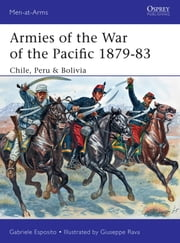 Armies of the War of the Pacific 1879-83 - Chile, Peru & Bolivia ebook by Gabriele Esposito