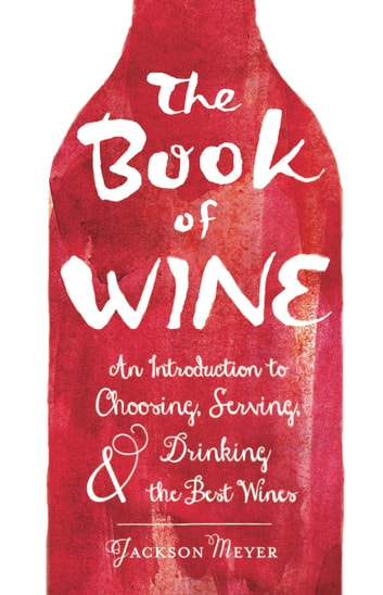 The Book of Wine - An Introduction to Choosing, Serving, and Drinking the Best Wines ebook by Jackson Meyer