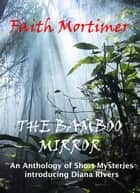 The Bamboo Mirror - An Anthology of Short Mysteries ebook by Faith Mortimer