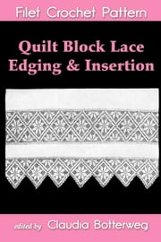 Quilt Block Lace Edging & Insertion Filet Crochet Pattern - Complete Instructions and Chart ebook by Claudia Botterweg