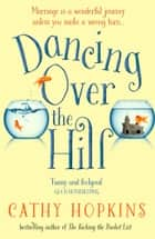 Dancing Over the Hill: The new feel good comedy from the author of The Kicking the Bucket List ebook by Cathy Hopkins