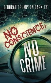 No Conscience, No Crime ebook by Deborah Crumpton Barkley
