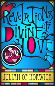 Revelations of Divine Love ebook by Julian of Norwich