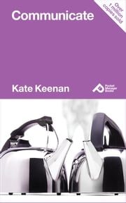 Communicate: Learn How To Get Your Message Across With Impact And Confidence ebook by Kate Keenan