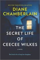 The Secret Life of CeeCee Wilkes - A Novel ebook by Diane Chamberlain