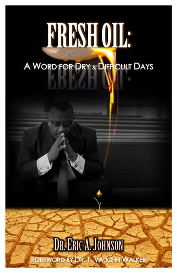 Fresh Oil: A Word for Dry and Difficult Days ebook by Eric A. Johnson