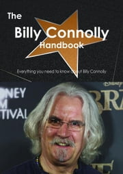 The Billy Connolly Handbook - Everything you need to know about Billy Connolly ebook by Smith, Emily