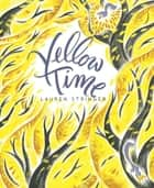 Yellow Time ebook by Lauren Stringer, Lauren Stringer